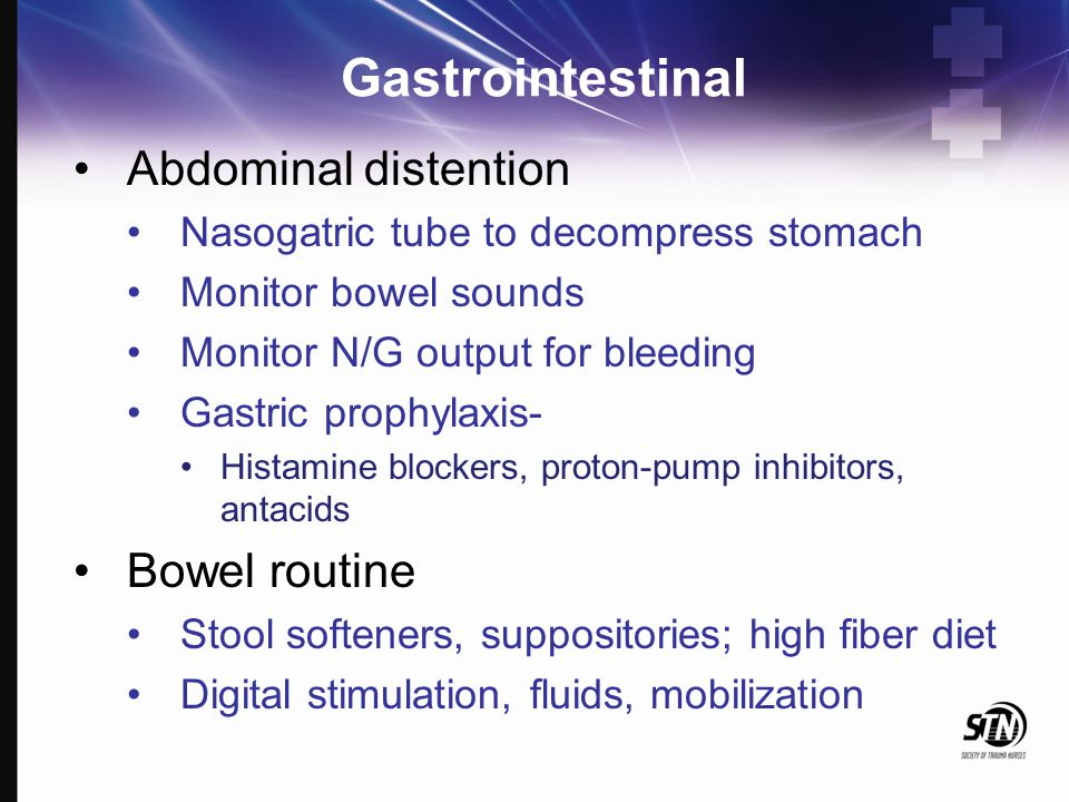 Gastrointestinal Abdominal distention Nasogatric tube to decompress stomach Monitor bowel sounds Monitor N/G output for bleeding Gastric prophylaxis-