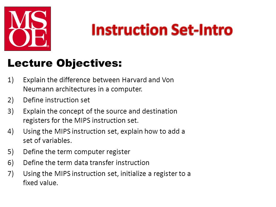 Lecture Objectives: 1)Explain the difference between Harvard and Von Neumann architectures in a computer.