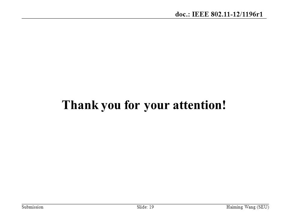 doc.: IEEE 802.11-12/1196r1 Submission Thank you for your attention! Haiming Wang (SEU)Slide: 19