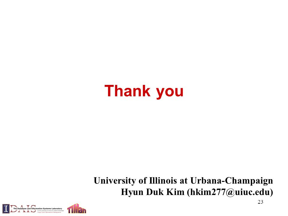 Thank you 23 University of Illinois at Urbana-Champaign Hyun Duk Kim (hkim277@uiuc.edu)