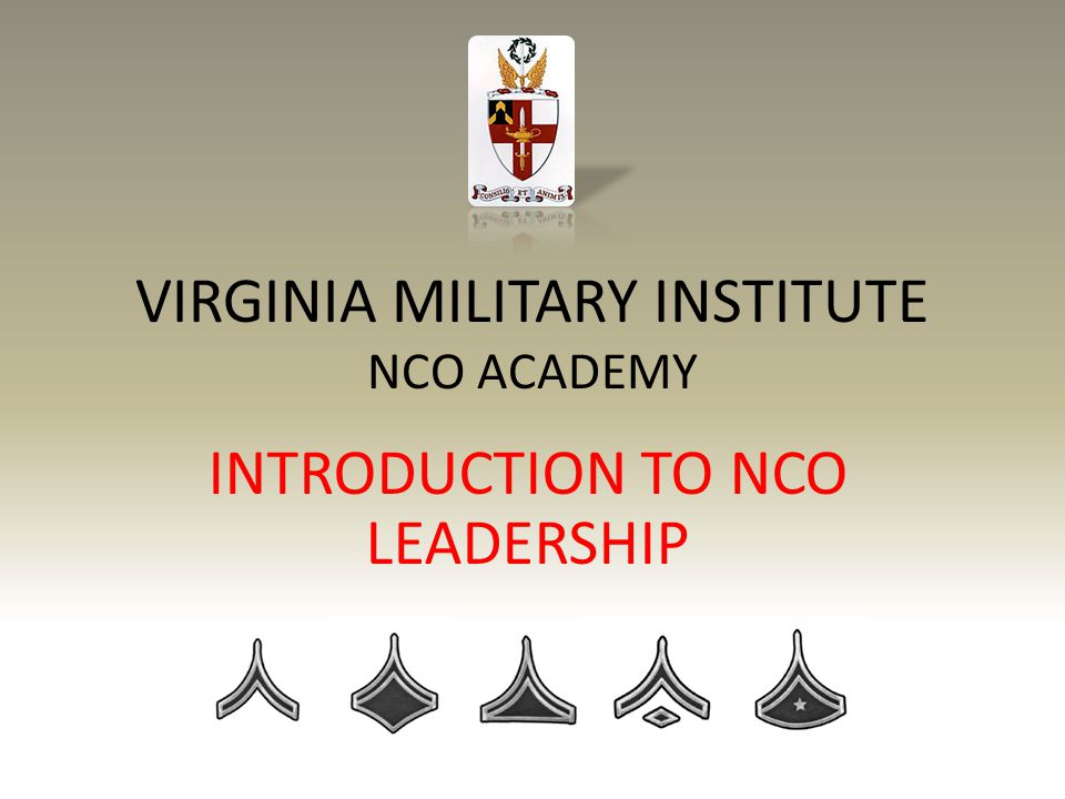 VIRGINIA MILITARY INSTITUTE NCO ACADEMY INTRODUCTION TO NCO LEADERSHIP
