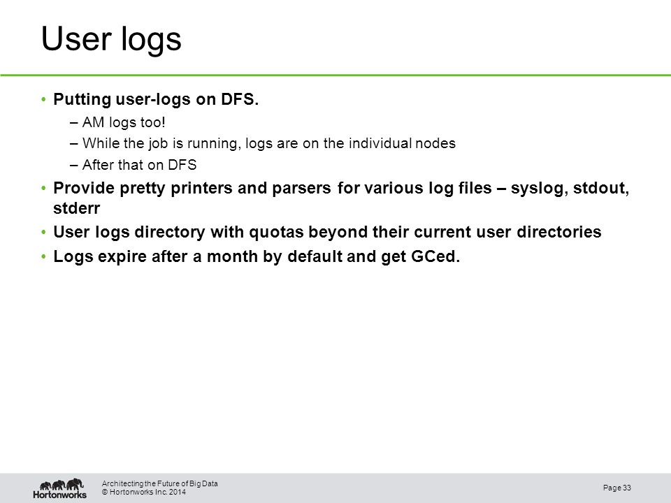 © Hortonworks Inc. 2014 User logs Putting user-logs on DFS.