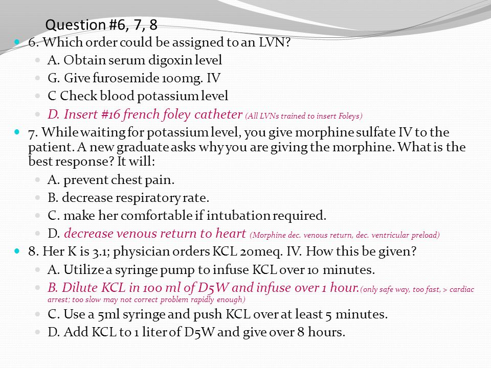 Question #6, 7, 8 6. Which order could be assigned to an LVN? A. Obtain serum digoxin level G. Give furosemide 100mg. IV C Check blood potassium level
