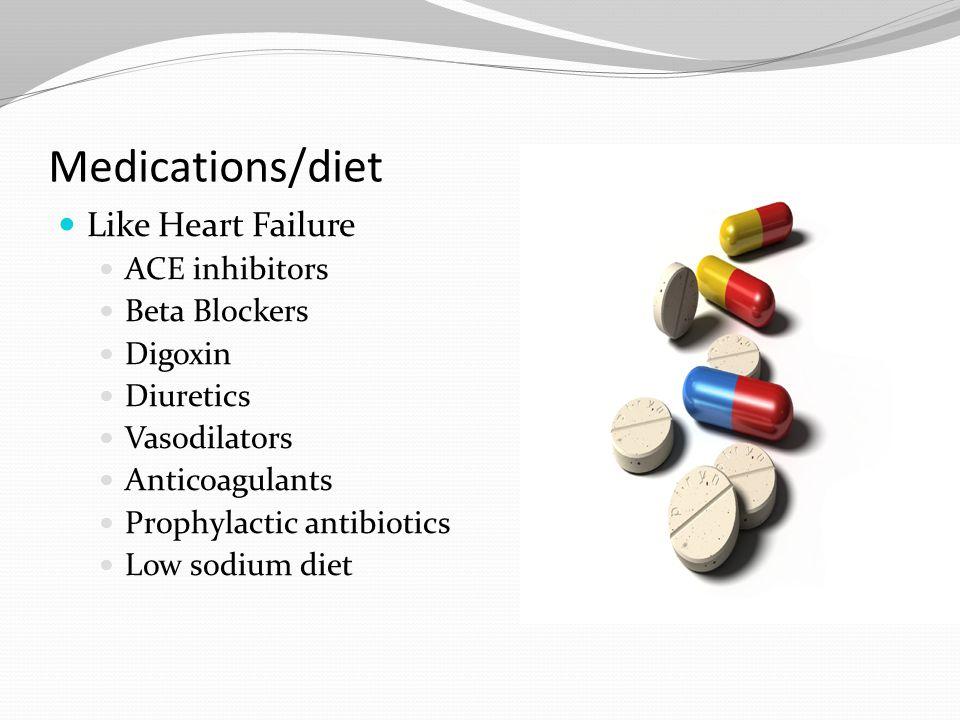 Medications/diet Like Heart Failure ACE inhibitors Beta Blockers Digoxin Diuretics Vasodilators Anticoagulants Prophylactic antibiotics Low sodium die
