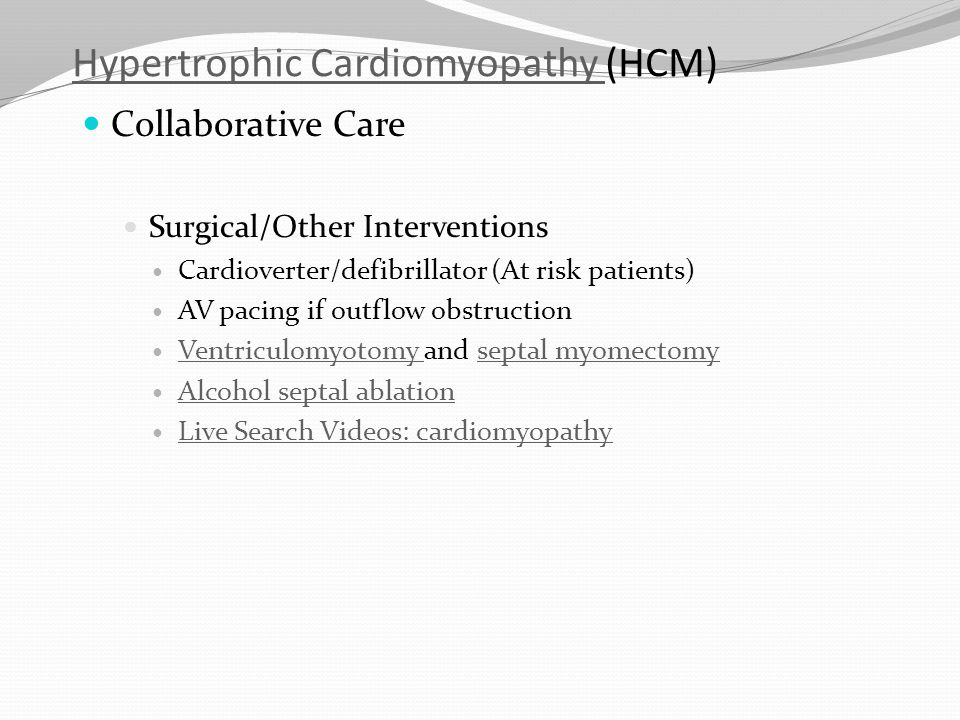 Hypertrophic Cardiomyopathy Hypertrophic Cardiomyopathy (HCM) Collaborative Care Surgical/Other Interventions Cardioverter/defibrillator (At risk pati