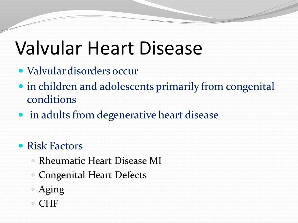 Valvular Heart Disease Valvular disorders occur in children and adolescents primarily from congenital conditions in adults from degenerative heart dis