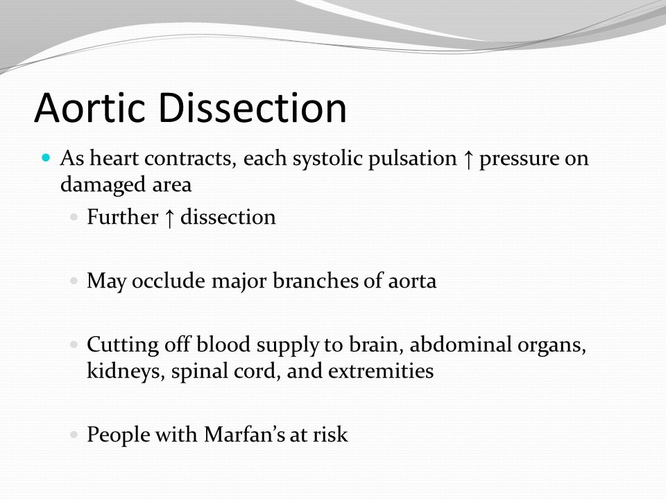 Aortic Dissection As heart contracts, each systolic pulsation ↑ pressure on damaged area Further ↑ dissection May occlude major branches of aorta Cutt