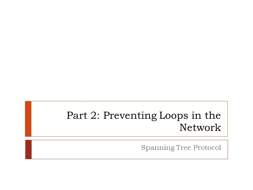 Chapter 3 - Implementing Spanning Tree Objectives  Summarise how 802.1D STP works to eliminate Layer 2 loops in a converged network.
