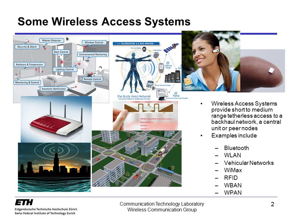 2 Communication Technology Laboratory Wireless Communication Group Some Wireless Access Systems Wireless Access Systems provide short to medium range