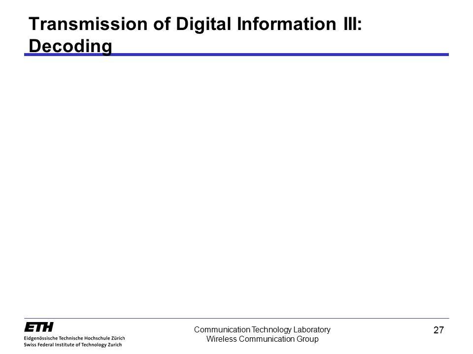 27 Communication Technology Laboratory Wireless Communication Group Transmission of Digital Information III: Decoding