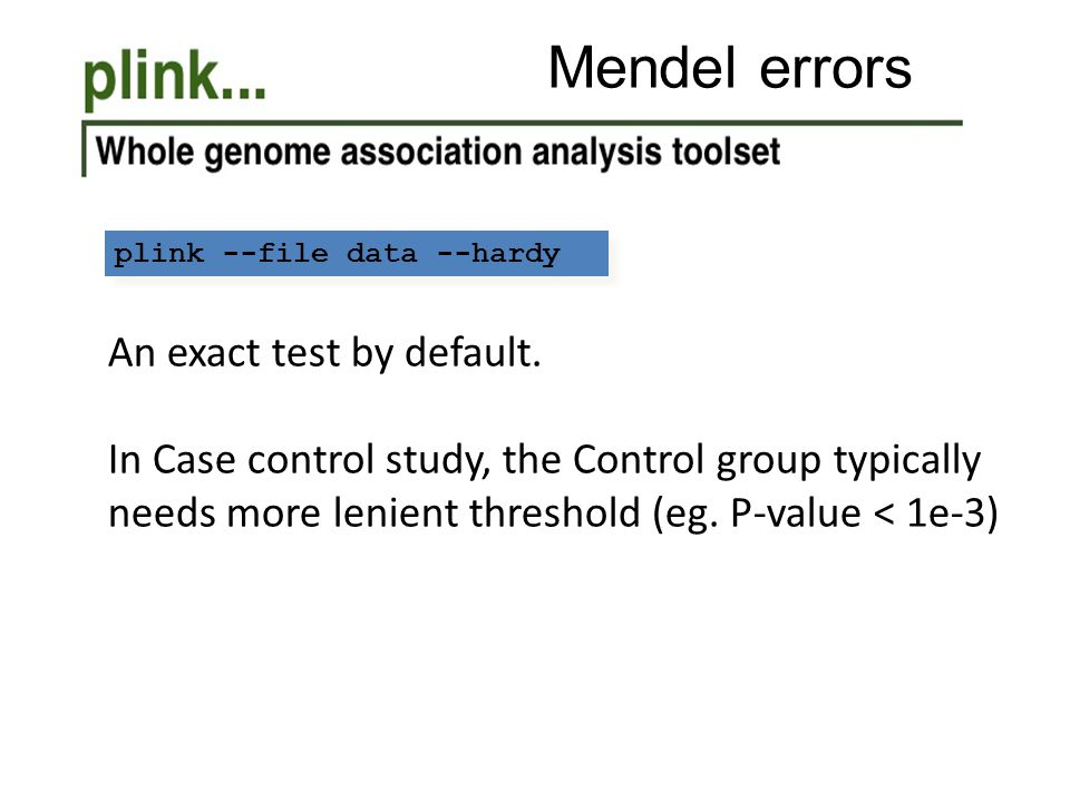 Mendel errors plink --file data --hardy An exact test by default.