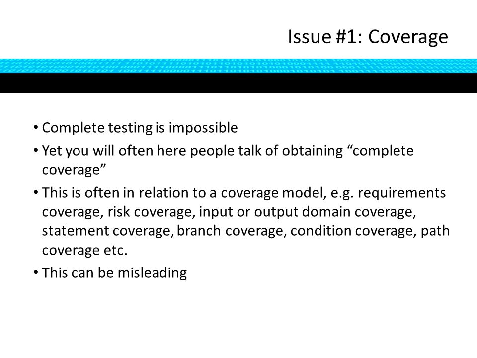 Complete testing is impossible Yet you will often here people talk of obtaining complete coverage This is often in relation to a coverage model, e.g.