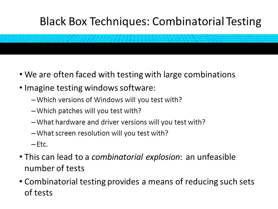 We are often faced with testing with large combinations Imagine testing windows software: – Which versions of Windows will you test with.