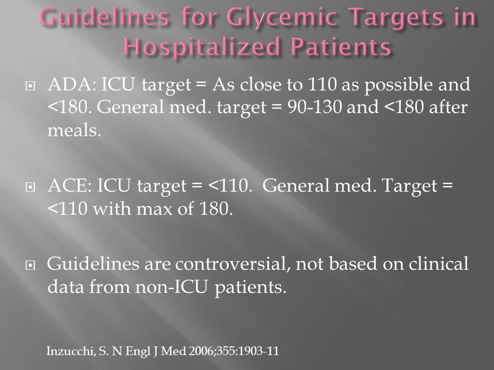  ADA: ICU target = As close to 110 as possible and <180.