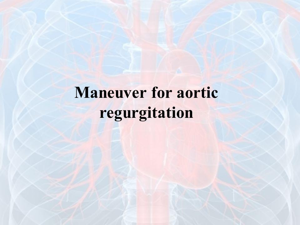 Maneuver for aortic regurgitation