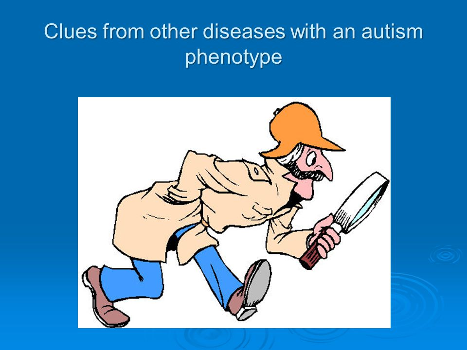 Clues from other diseases with an autism phenotype