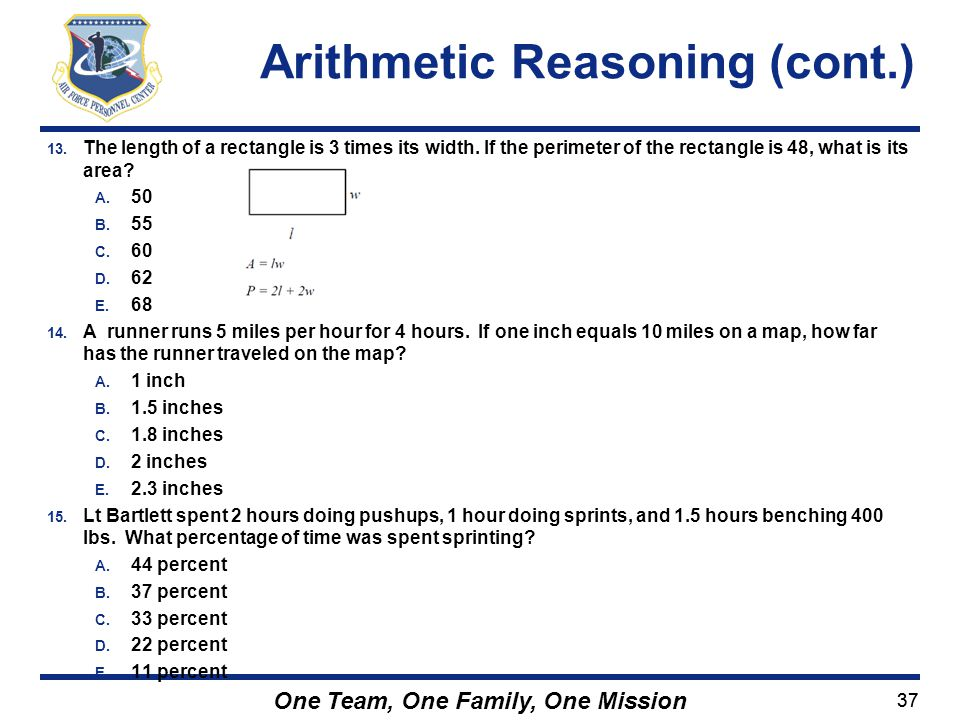 37 One Team, One Family, One Mission 13. The length of a rectangle is 3 times its width. If the perimeter of the rectangle is 48, what is its area? A.