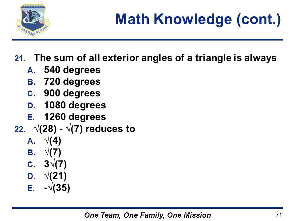 71 One Team, One Family, One Mission 21. The sum of all exterior angles of a triangle is always A. 540 degrees B. 720 degrees C. 900 degrees D. 1080 d
