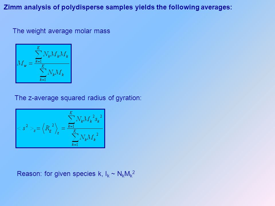 Zimm analysis of polydisperse samples yields the following averages: The z-average squared radius of gyration: The weight average molar mass Reason: f