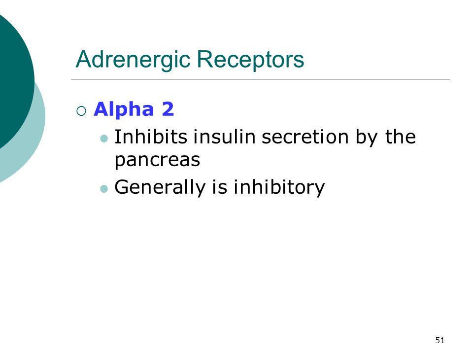 51 Adrenergic Receptors  Alpha 2 Inhibits insulin secretion by the pancreas Generally is inhibitory