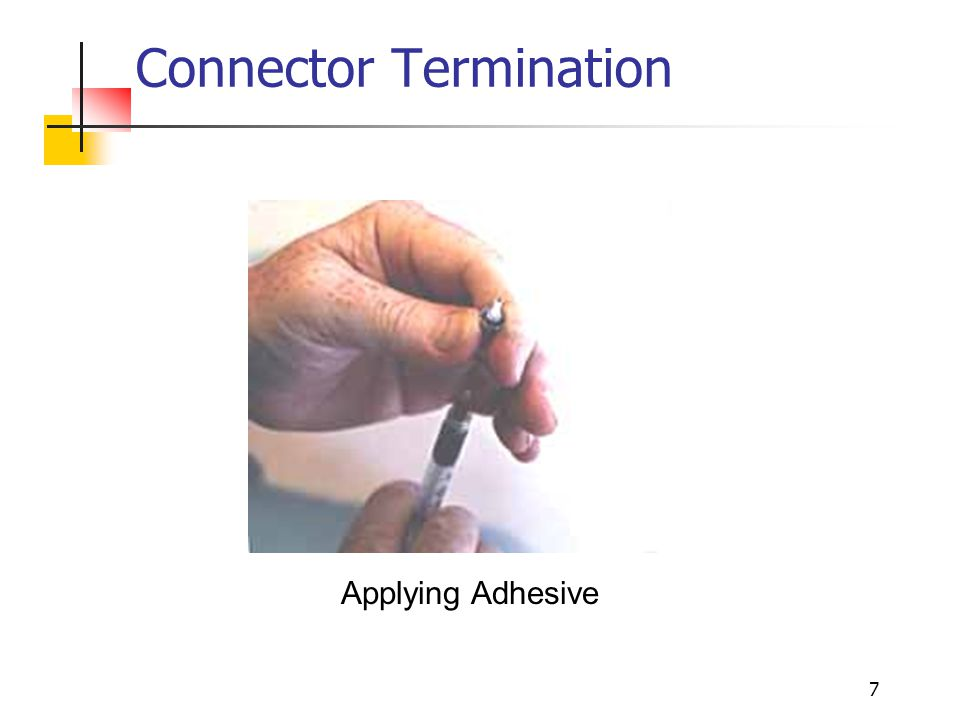 7 Connector Termination Applying Adhesive