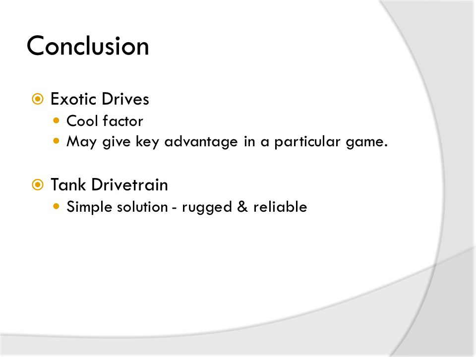 Conclusion  Exotic Drives Cool factor May give key advantage in a particular game.