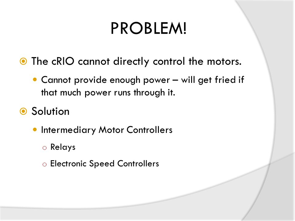 PROBLEM. The cRIO cannot directly control the motors.
