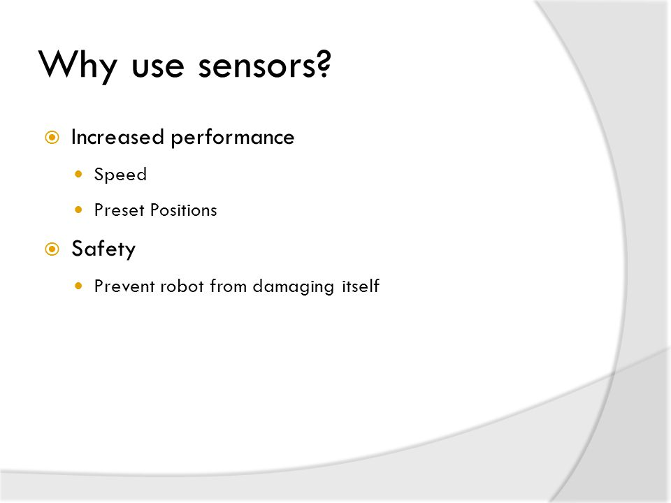  Increased performance Speed Preset Positions  Safety Prevent robot from damaging itself