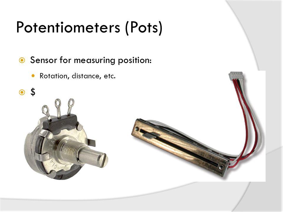 Potentiometers (Pots)  Sensor for measuring position: Rotation, distance, etc.  $