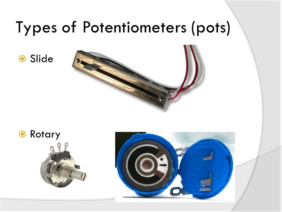Types of Potentiometers (pots)  Slide  Rotary