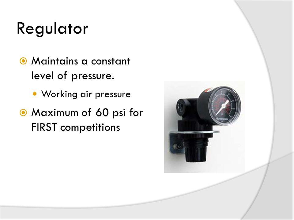Regulator  Maintains a constant level of pressure.