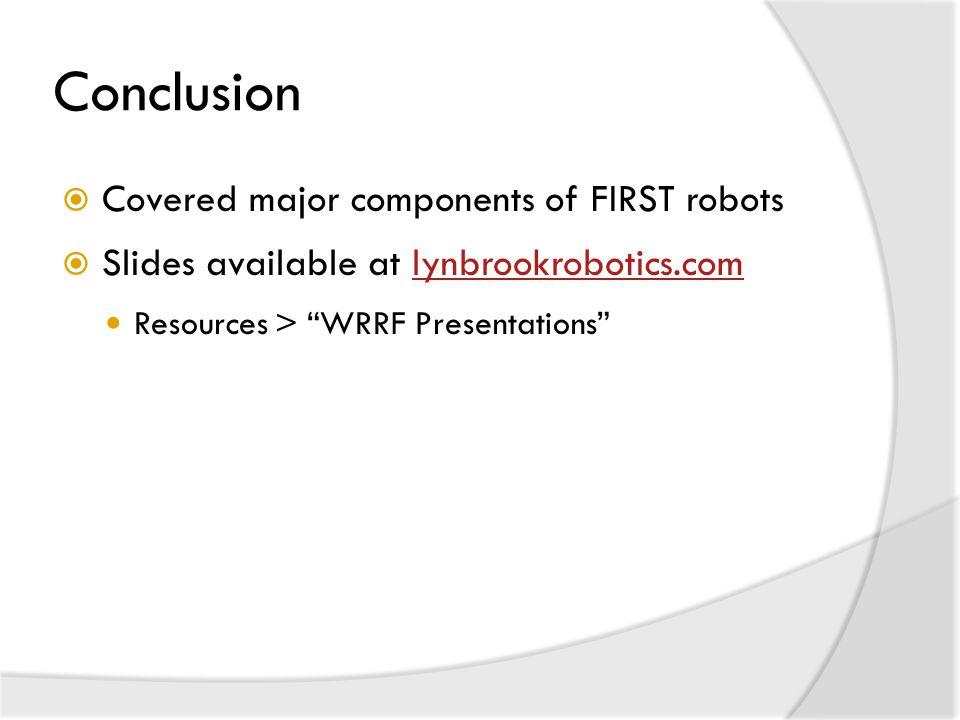 Conclusion  Covered major components of FIRST robots  Slides available at lynbrookrobotics.comlynbrookrobotics.com Resources > WRRF Presentations