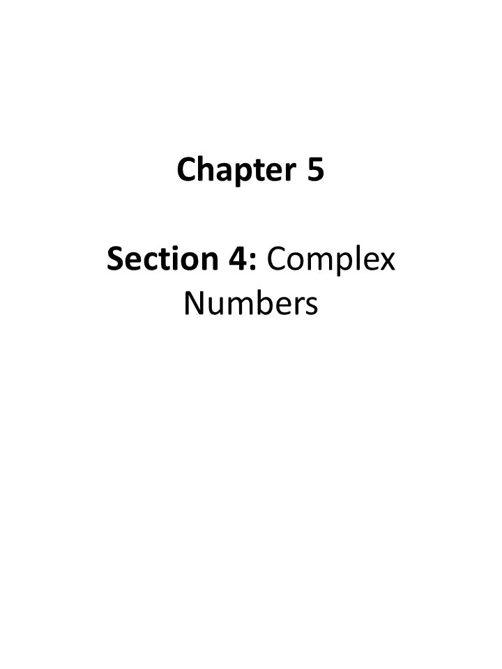 Chapter 5 Section 4: Complex Numbers