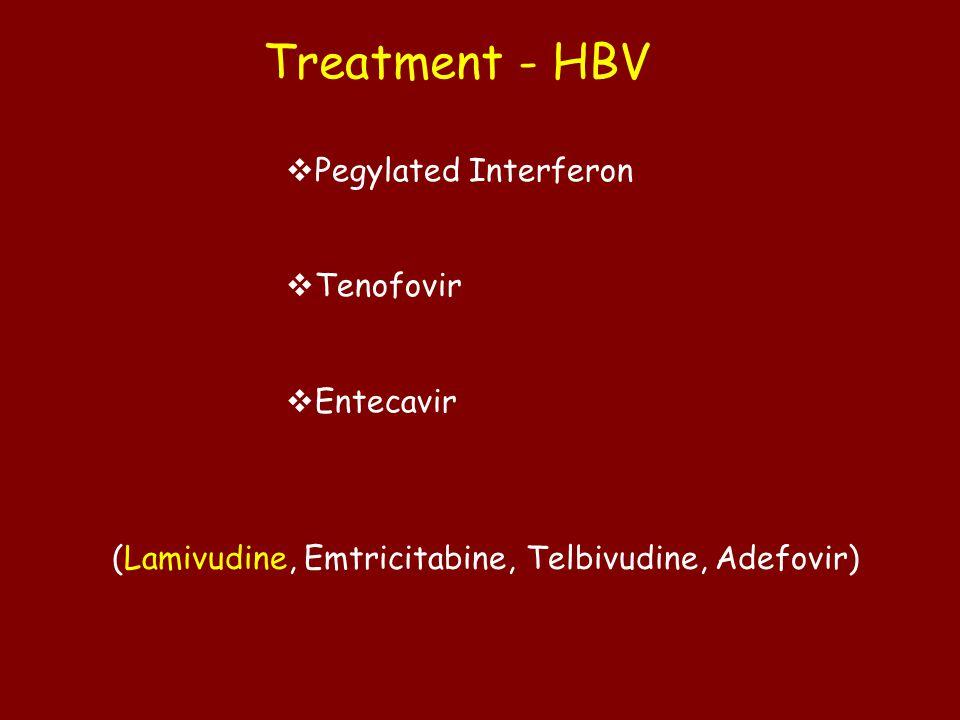 Treatment - HBV  Pegylated Interferon  Tenofovir  Entecavir (Lamivudine, Emtricitabine, Telbivudine, Adefovir)