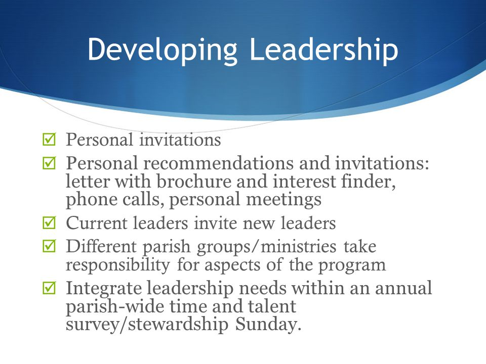 Developing Leadership  Personal invitations  Personal recommendations and invitations: letter with brochure and interest finder, phone calls, person