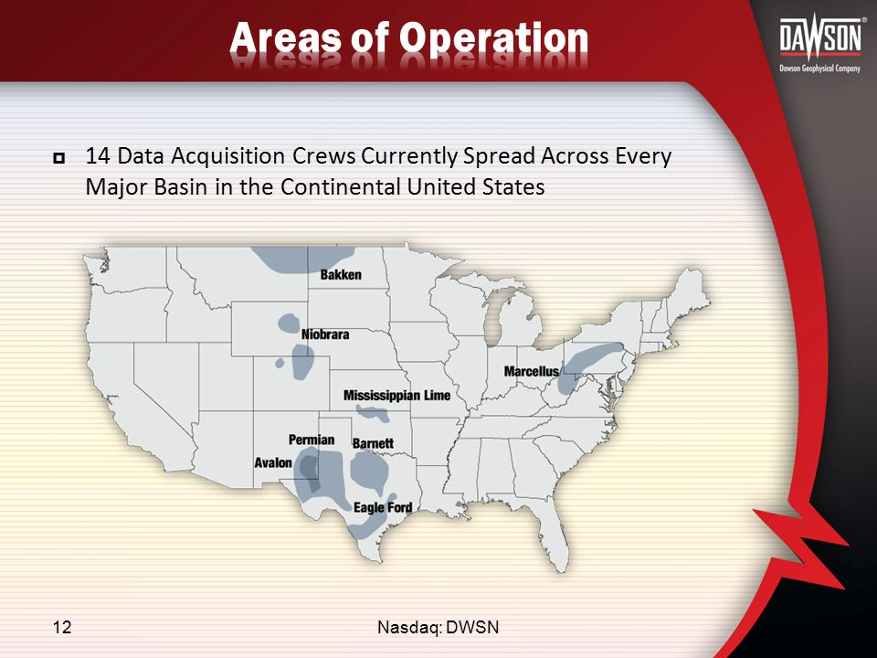 Nasdaq: DWSN12  14 Data Acquisition Crews Currently Spread Across Every Major Basin in the Continental United States