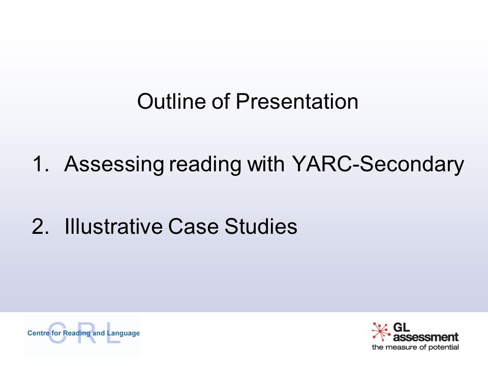 Outline of Presentation 1.Assessing reading with YARC-Secondary 2.Illustrative Case Studies