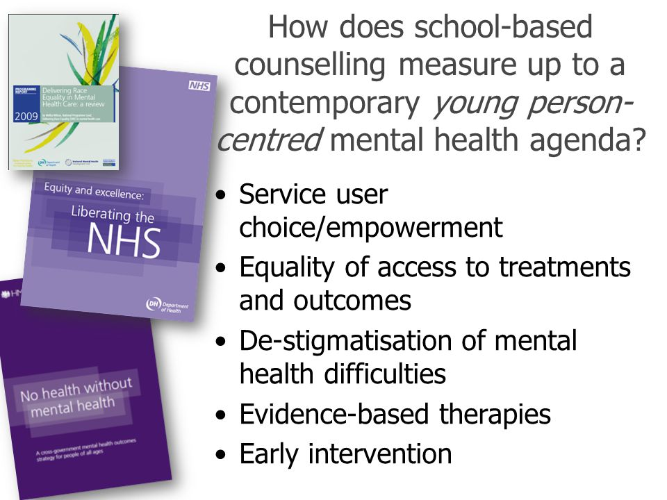 How does school-based counselling measure up to a contemporary young person- centred mental health agenda? Service user choice/empowerment Equality of