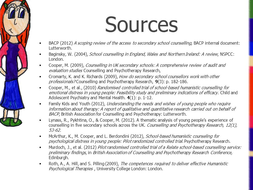 Sources BACP (2012) A scoping review of the access to secondary school counselling, BACP internal document: Lutterworth. Baginsky, W. (2004), School c