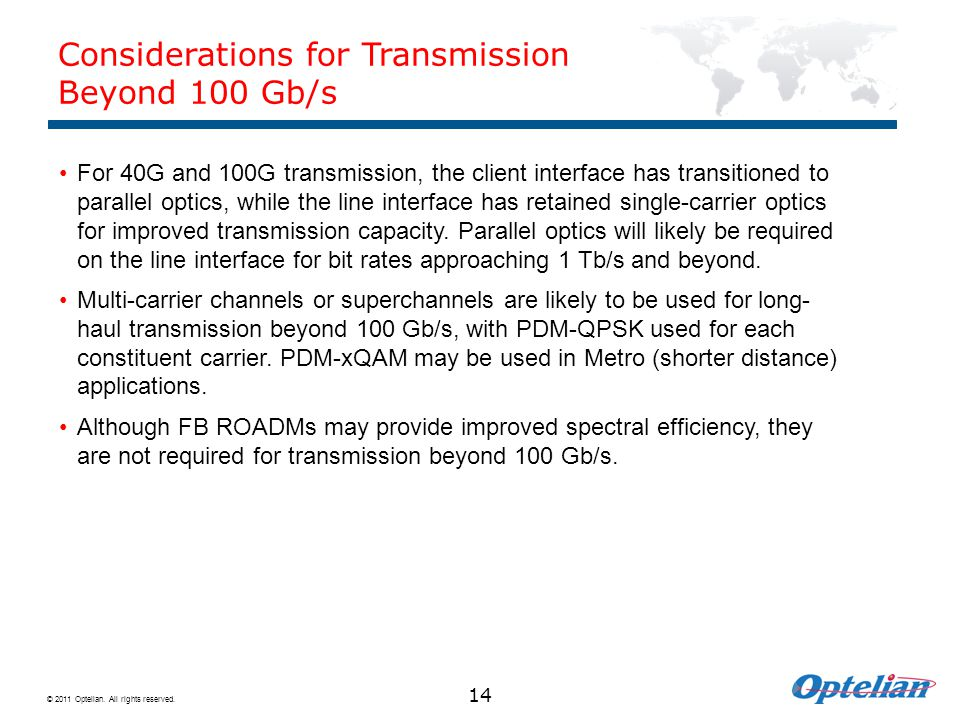 © 2011 Optelian. All rights reserved. 14 Considerations for Transmission Beyond 100 Gb/s For 40G and 100G transmission, the client interface has trans