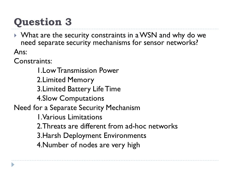 Question 3  What are the security constraints in a WSN and why do we need separate security mechanisms for sensor networks.
