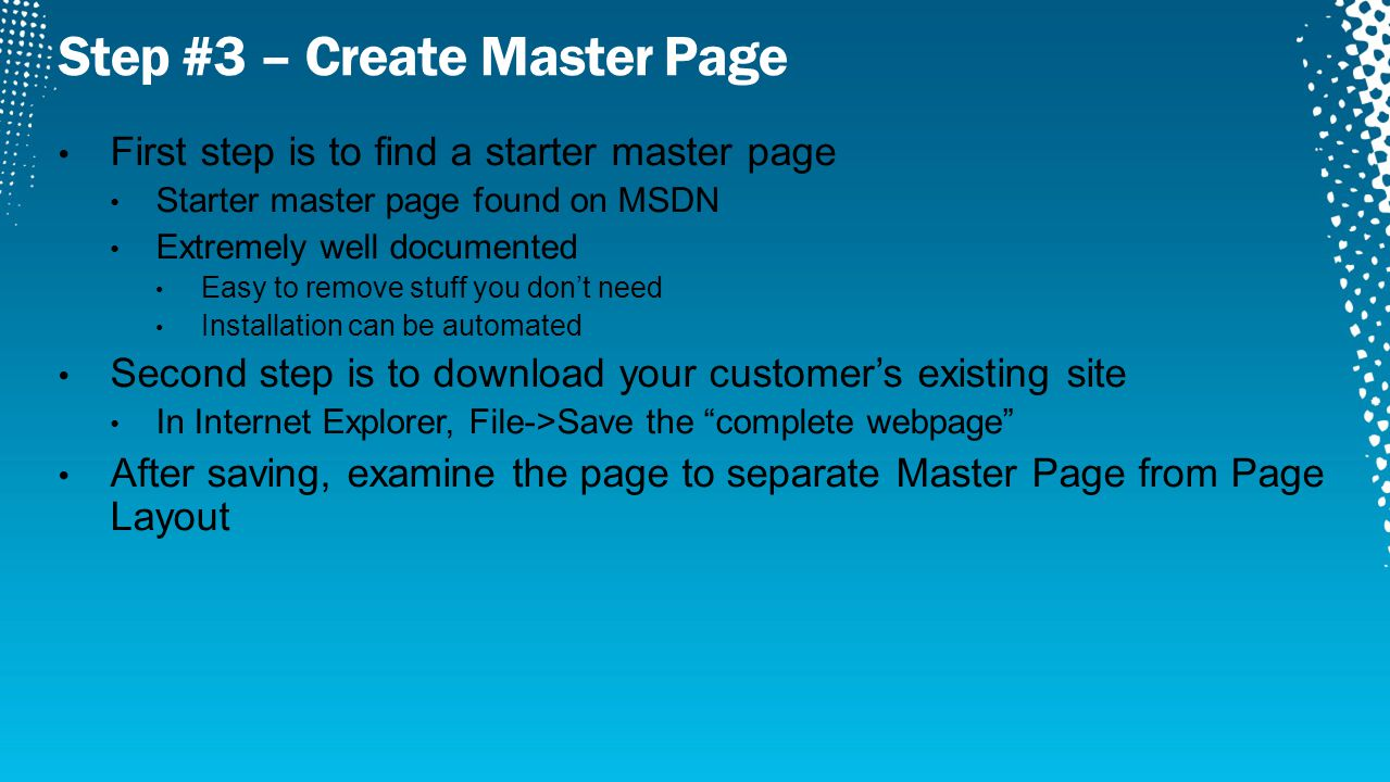 First step is to find a starter master page Starter master page found on MSDN Extremely well documented Easy to remove stuff you don't need Installati