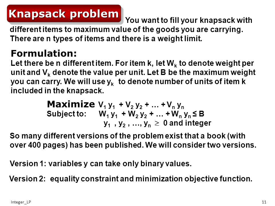 Integer_LP11 Knapsack problem Formulation: Let there be n different item.
