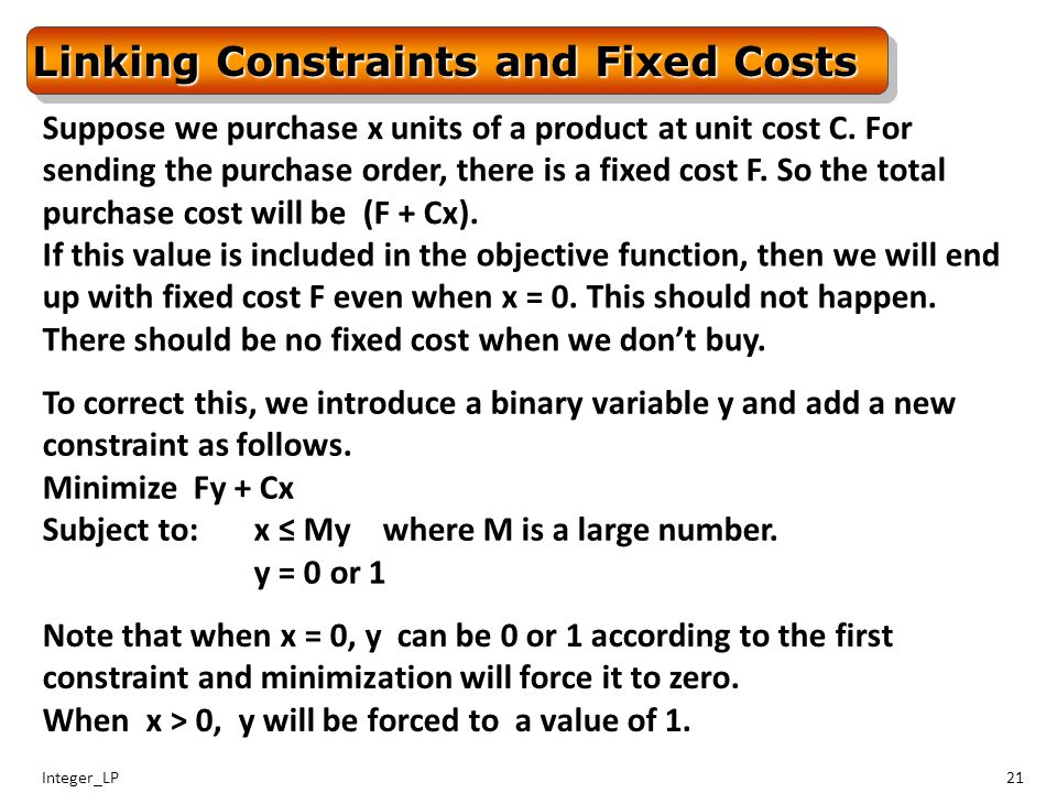 Integer_LP21 Linking Constraints and Fixed Costs Suppose we purchase x units of a product at unit cost C.