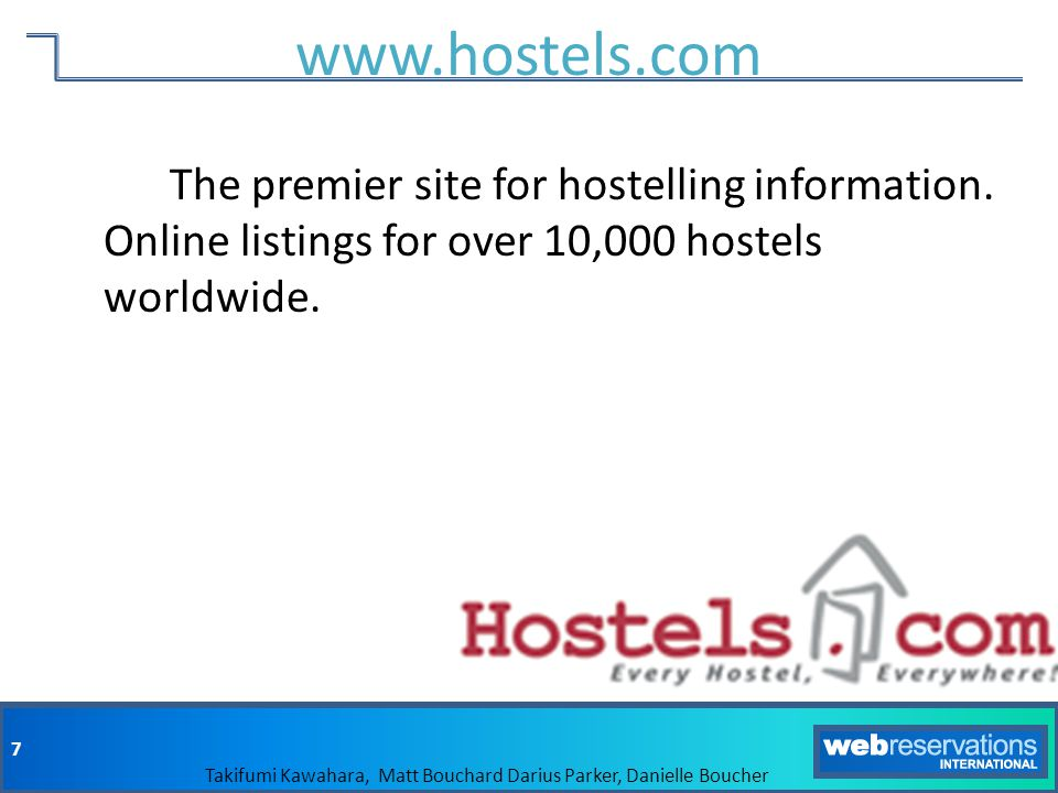 8 Takifumi Kawahara, Matt Bouchard Darius Parker, Danielle Boucher www.trav.com Confirmed online bookings for cheap accommodation worldwide.