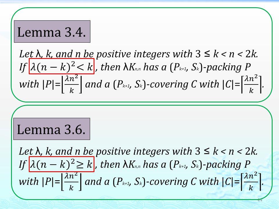 44 Lemma 3.4. Lemma 3.6.