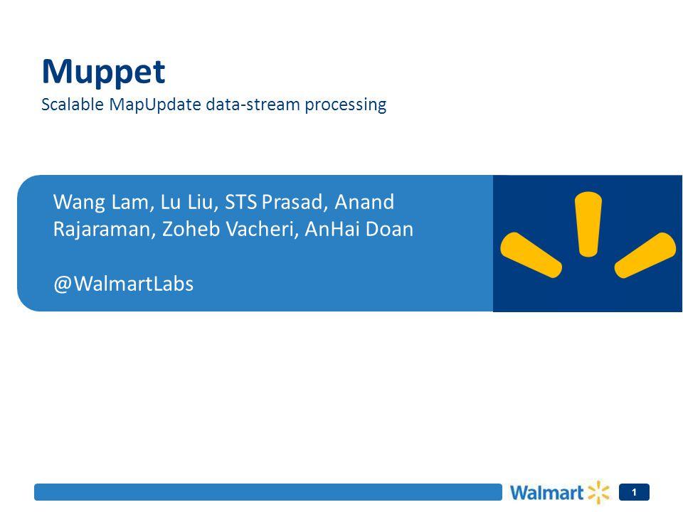 1 Wang Lam, Lu Liu, STS Prasad, Anand Rajaraman, Zoheb Vacheri, AnHai Doan @WalmartLabs Muppet Scalable MapUpdate data-stream processing