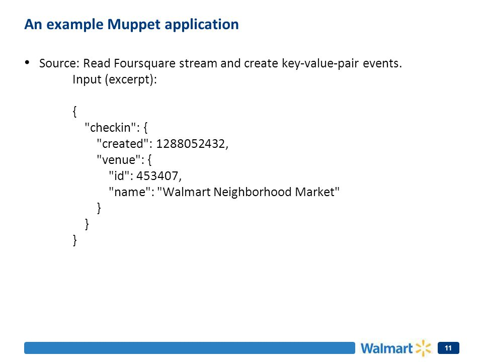 An example Muppet application Source: Read Foursquare stream and create key-value-pair events. Input (excerpt): {