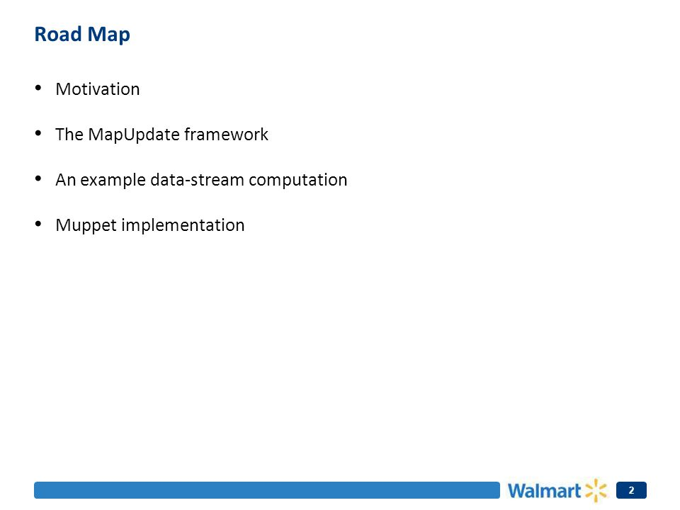 Road Map Motivation The MapUpdate framework An example data-stream computation Muppet implementation 2