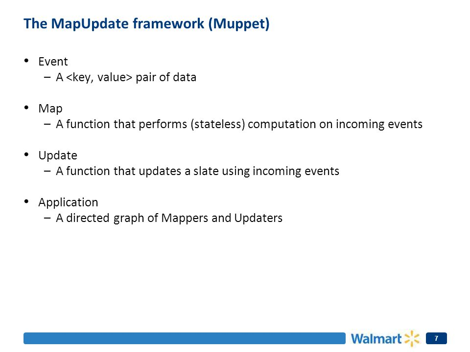 The MapUpdate framework (Muppet) Event –A pair of data Map –A function that performs (stateless) computation on incoming events Update –A function tha